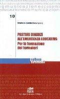 Pastori dinanzi all'emergenza educativa. Per la formazione dei formatori - Cardinali Marco