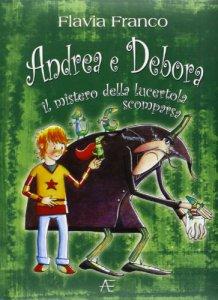 Copertina di 'Andrea e Debora. Il mistero della lucertola scomparsa.'