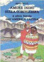 Amore indio sulla Cordigliera e altre favole dell'America latina - Mario Riccò