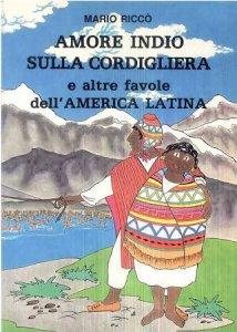 Copertina di 'Amore indio sulla Cordigliera e altre favole dell'America latina'