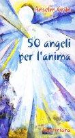 Cinquanta angeli per l'anima - Grün Anselm