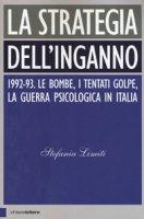 La strategia dell'inganno. 1992-93. Le bombe, i tentati golpe, la guerra psicologica in Italia - Limiti Stefania
