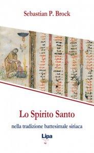 Copertina di 'Lo Spirito Santo nella tradizione battesimale siriaca'