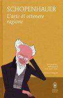 L' arte di ottenere ragione - Schopenhauer Arthur
