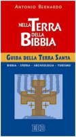 Nella terra della Bibbia. Guida della Terra Santa - Bernardo Antonio