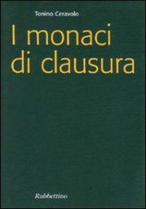 Copertina di 'I monaci di clausura'