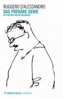 Das prekäre genie. Ein porträt Walter Benjamins - D'Alessandro Ruggero
