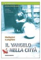 Il vangelo nella città. Meditazioni e preghiere con Madeleine Delbrêl - Negri Fausto, Guglielmoni Luigi