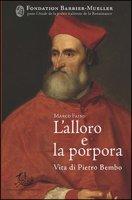 L' alloro e la porpora. Vita di Pietro Bembo - Faini Marco