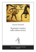 Strumenti e musica nella cultura etrusca - Martinelli Maurizio