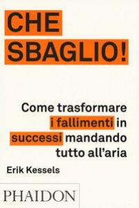 Copertina di 'Che sbaglio! Come trasformare i fallimenti in successi mandando tutto all'aria. Ediz. illustrata'