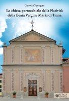 La chiesa parrocchiale della Natività della Beata Vergine Maria di Trana - Carlotta Venegoni