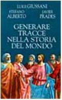 Generare tracce nella storia del mondo - Giussani Luigi, Alberto Stefano, Prades Javier