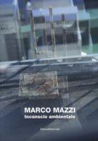 Marco Mazzi. Inconscio ambientale. Ediz. illustrata - De Francesco Alessandro