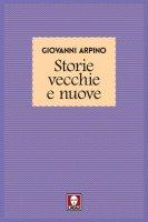 Storie vecchie e nuove - Giovanni Arpino