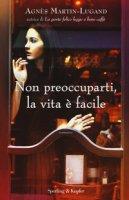 Non preoccuparti, la vita è facile - Martin-Lugand Agnès