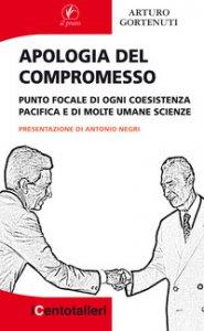 Copertina di 'Apologia del compromesso. Punto focale di ogni coesistenza pacifica e di molte umane scienze'