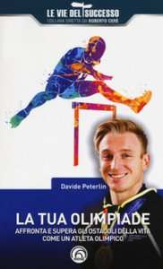 Copertina di 'La tua olimpiade. Affronta e supera gli ostacoli della vita come un atleta olimpico'
