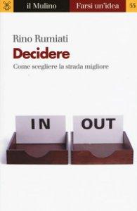 Copertina di 'Decidere. Come scegliere la strada migliore'