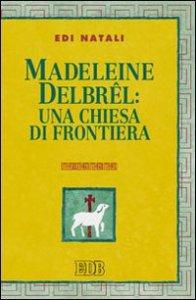 Copertina di 'Madeleine Delbrel: una chiesa di frontiera'