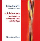 Lo Spirito santo (I)  La rivelazione dello Spirito santo nelle Scritture - Enzo Bianchi
