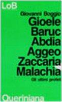 Gioele Baruc Abdia Aggeo Zaccaria Malachia. Gli ultimi profeti - Boggio Giovanni