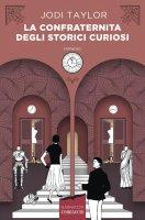 La confraternita degli storici curiosi - Jodi Taylor