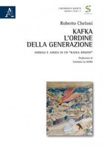 Copertina di 'Kafka: l'ordine della generazione. Animali e angeli in un «Kafka inedito»'
