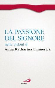 Copertina di 'La passione del Signore nelle visioni di Anna Katharina Emmerick'