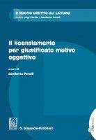 Il licenziamento per giustificato motivo oggettivo - Roberto Romei, Riccardo Del Punta, Valerio Speziale