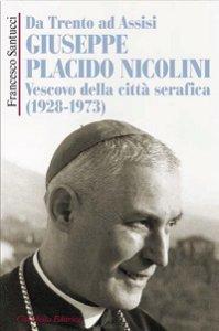 Copertina di 'Da Trento ad Assisi Giuseppe Placido Nicolini Vescovo della Città Serafica (1928-1973)'