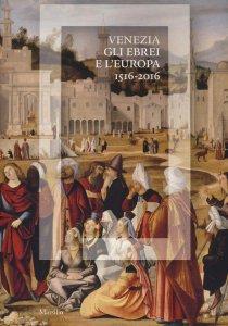 Copertina di 'Venezia, gli Ebrei e l'Europa. (1516-2016)'