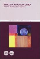 Esercizi di pedagogia critica - Passaseo Anna Maria