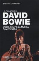 La filosofia di David Bowie. Wilde, Kemp e la musica come teatro - Martino Pierpaolo