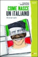 Come nasce un italiano - Nanni Antonio, Fucecchi Antonella