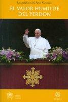 El valor humilde del perdon - Francesco (Jorge Mario Bergoglio)