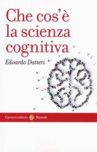 Copertina di 'Che cos'è la scienza cognitiva'