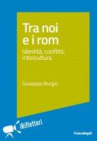 Tra noi e i rom. - Giuseppe Burgio