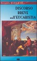 Discorso breve sull'eucaristia - Barile Riccardo