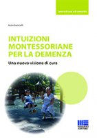 Intuizioni montessoriane per la demenza. Una nuova visione di cura - Avoncelli Anita
