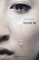 Scelgo me - Bianchi Angela