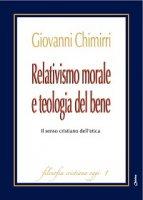 Relativismo morale e teologia del bene - Giovanni Chimirri