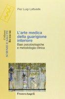 L' arte medica della guarigione interiore. Basi psicobiologiche e metodologia clinica - Lattuada Pierluigi