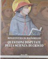 Questioni disputate della scienza di Cristo - Bonaventura (san)