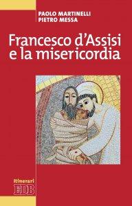 Copertina di 'Francesco d'Assisi e la misericordia'