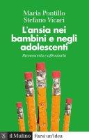 L'ansia nei bambini e negli adolescenti - Maria Pontillo, Stefano Vicari