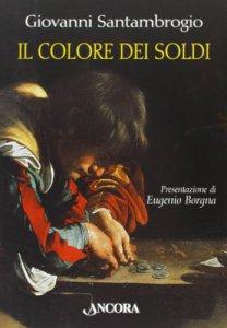 Copertina di 'Il colore dei soldi. Il fascino ambiguo del denaro interpretato da sei grandi pittori'