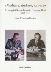 Copertina di '«Meditare, studiare, scrivere». Il carteggio Giorgio Bassani - Giuseppe Dessí (1936-1959)'