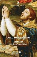 Stefano. Servitore e testimone - Carlo Maria Martini
