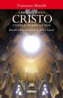 Abbiamo visto Cristo venire verso di noi. - Francesco Braschi
